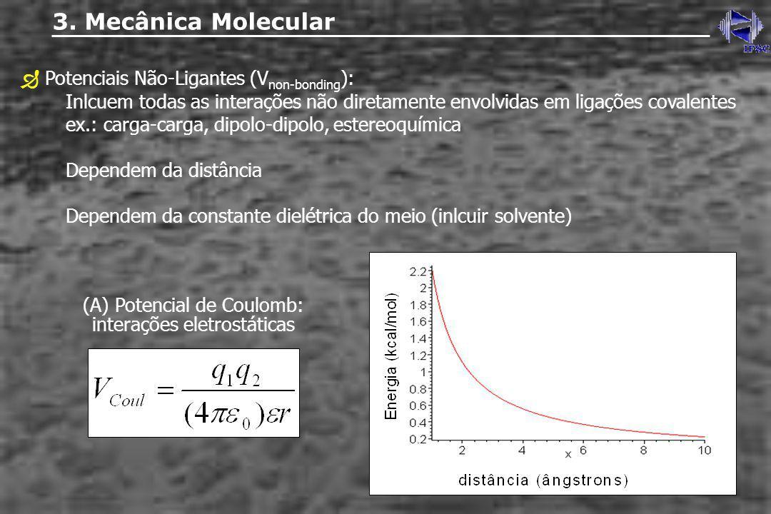 3. Mecânica Molecular Potenciais Não-Ligantes (V non-bonding ): Inlcuem todas as interações não diretamente envolvidas em ligações covalentes ex.: car