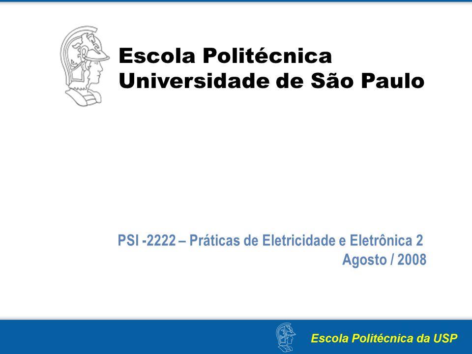 Escola Politécnica Universidade de São Paulo PSI -2222 – Práticas de Eletricidade e Eletrônica 2 Agosto / 2008