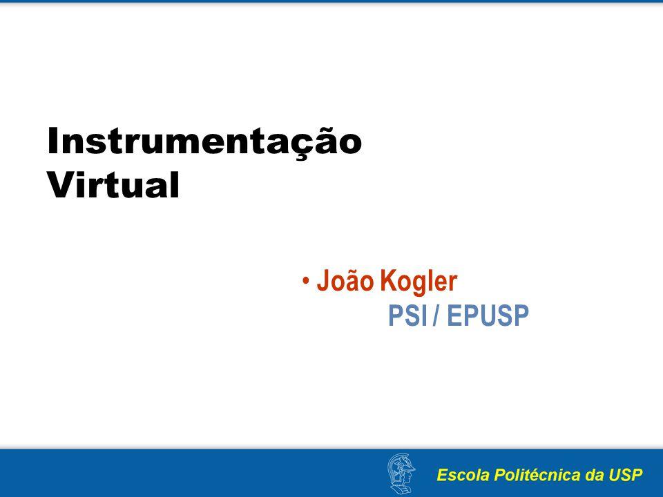 Instrumentação Virtual João Kogler ………..PSI / EPUSP