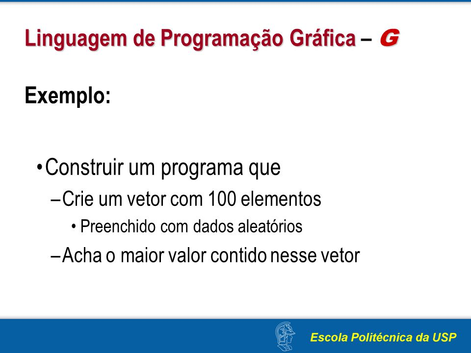 Linguagem de Programação Gráfica G Linguagem de Programação Gráfica – G Exemplo: Construir um programa que –Crie um vetor com 100 elementos Preenchido