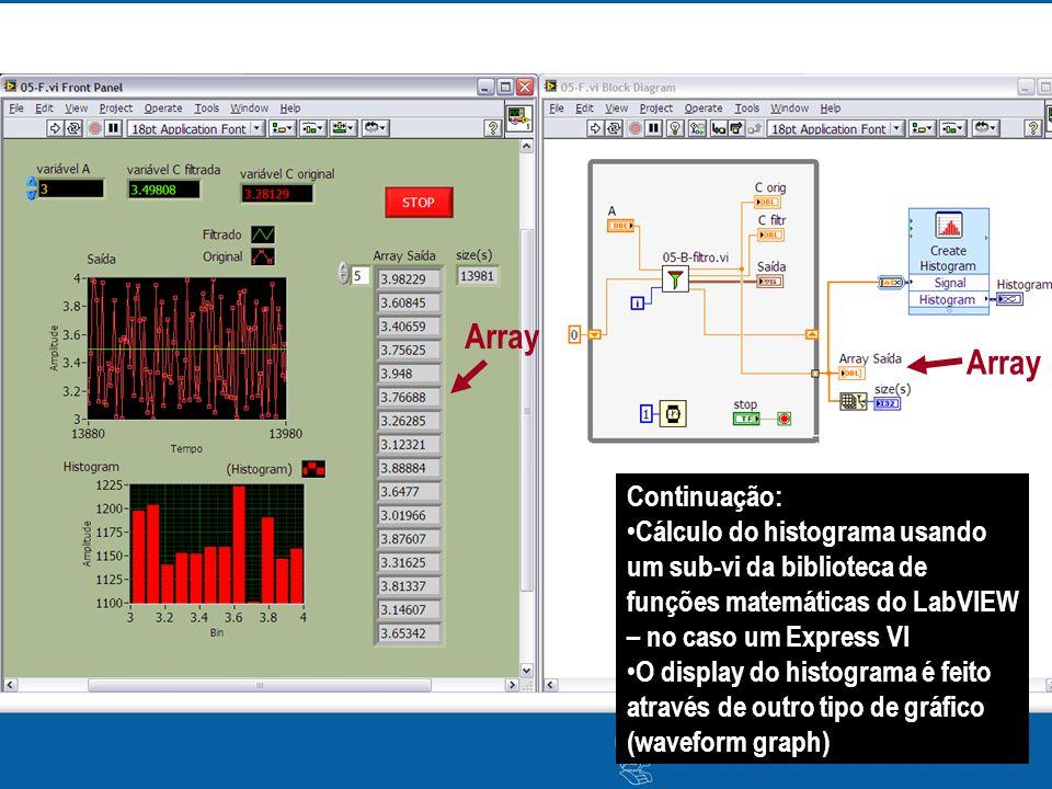 Continuação: Cálculo do histograma usando um sub-vi da biblioteca de funções matemáticas do LabVIEW – no caso um Express VI O display do histograma é