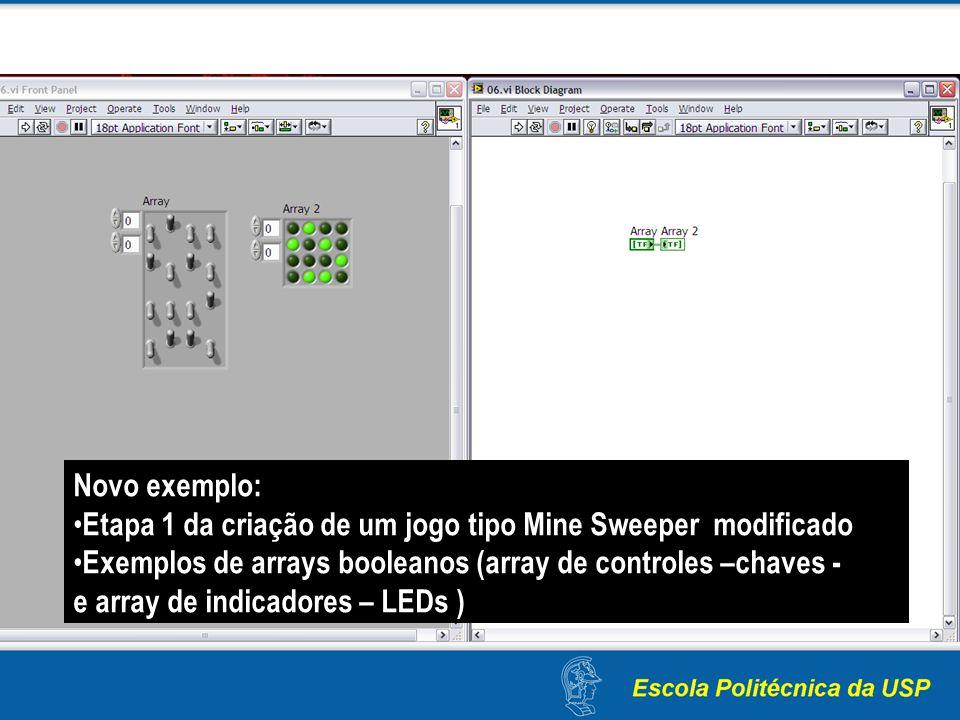 Novo exemplo: Etapa 1 da criação de um jogo tipo Mine Sweeper modificado Exemplos de arrays booleanos (array de controles –chaves - e array de indicad
