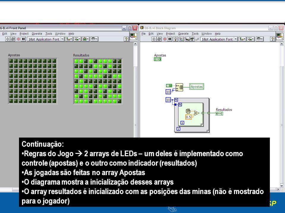 Continuação: Regras do Jogo 2 arrays de LEDs – um deles é implementado como controle (apostas) e o outro como indicador (resultados) As jogadas são fe