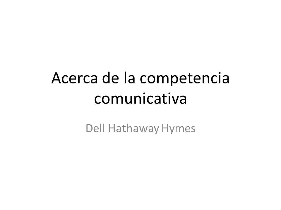Acerca de la competencia comunicativa Dell Hathaway Hymes