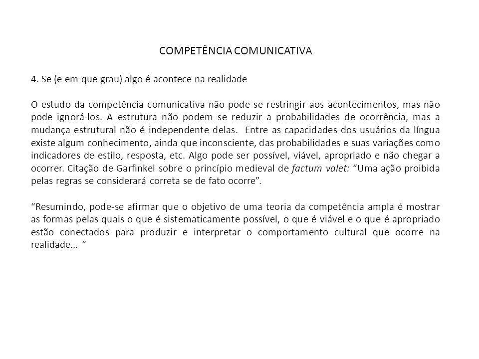 COMPETÊNCIA COMUNICATIVA 4. Se (e em que grau) algo é acontece na realidade O estudo da competência comunicativa não pode se restringir aos acontecime