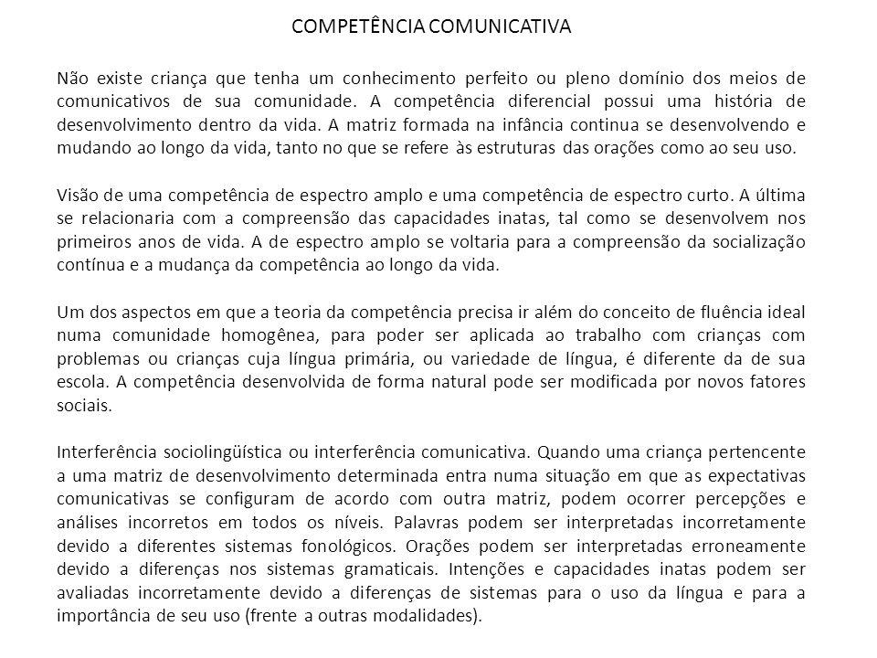 COMPETÊNCIA COMUNICATIVA Não existe criança que tenha um conhecimento perfeito ou pleno domínio dos meios de comunicativos de sua comunidade. A compet