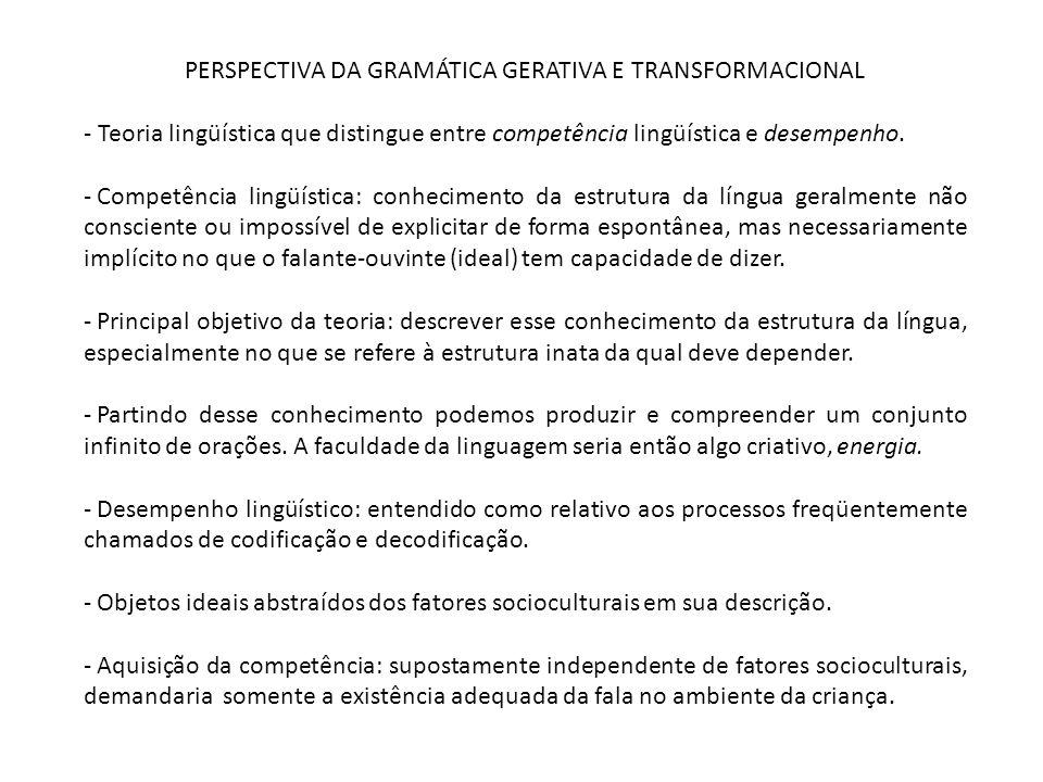 PERSPECTIVA DA GRAMÁTICA GERATIVA E TRANSFORMACIONAL - Teoria lingüística que distingue entre competência lingüística e desempenho. - Competência ling