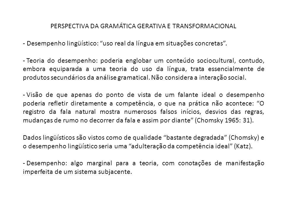 PERSPECTIVA DA GRAMÁTICA GERATIVA E TRANSFORMACIONAL - Desempenho lingüístico: uso real da língua em situações concretas. - Teoria do desempenho: pode