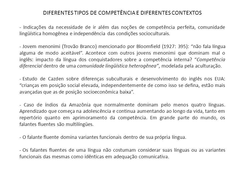 DIFERENTES TIPOS DE COMPETÊNCIA E DIFERENTES CONTEXTOS - A teoria lingüística moderna não oferece possibilidade de distinguir entre as capacidades diferenciais de diferentes sujeitos.