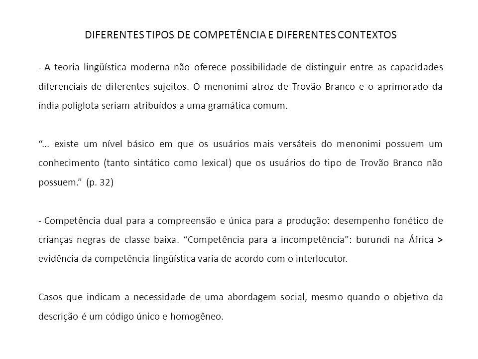 DIFERENTES TIPOS DE COMPETÊNCIA E DIFERENTES CONTEXTOS Explicitar a relação de uma descrição com um uso único em um contexto único e confrontar as diferenças e variações com as diferenças de uso e contexto pode ser útil ao próprio objetivo de não tratar da diversidade.