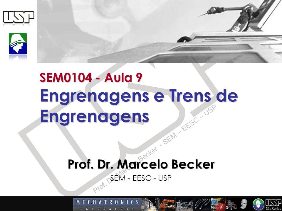Prof. Dr. Marcelo Becker - SEM – EESC – USP SEM0104 - Aula 9 Engrenagens e Trens de Engrenagens Prof. Dr. Marcelo Becker SEM - EESC - USP