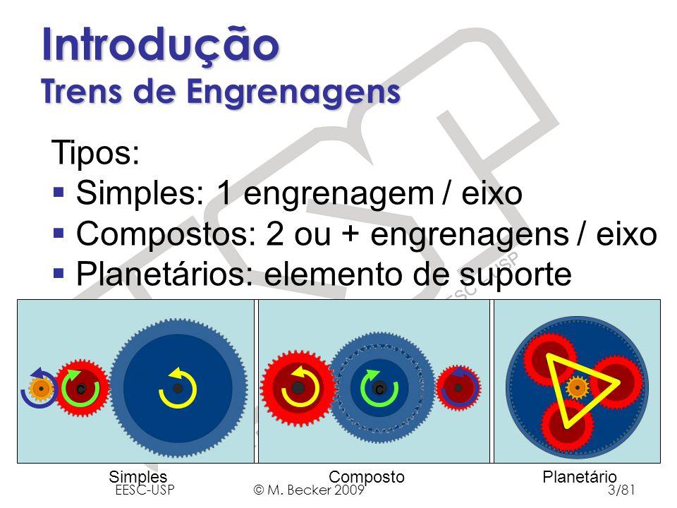 Prof. Dr. Marcelo Becker - SEM – EESC – USP Introdução Trens de Engrenagens Tipos: Simples: 1 engrenagem / eixo Compostos: 2 ou + engrenagens / eixo P