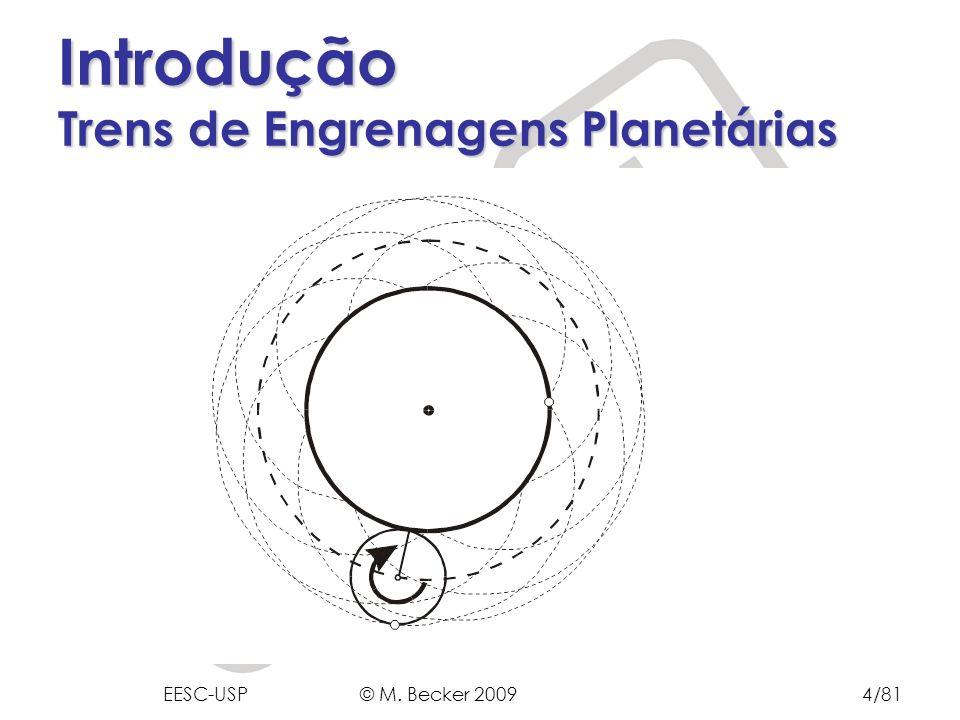 Prof. Dr. Marcelo Becker - SEM – EESC – USP Anular Solar Planeta Braço Introdução Trens de Engrenagens Planetárias EESC-USP © M. Becker 20094/81