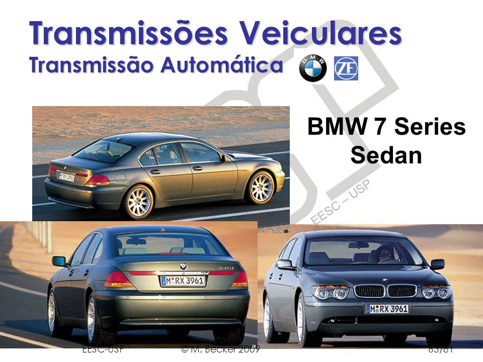 Prof. Dr. Marcelo Becker - SEM – EESC – USP Transmissões Veiculares Transmissão Automática BMW 7 Series Sedan EESC-USP © M. Becker 200963/81