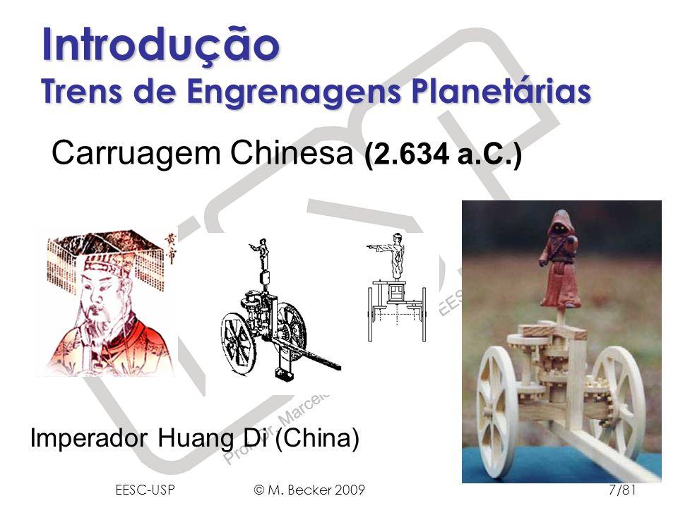 Prof. Dr. Marcelo Becker - SEM – EESC – USP Introdução Trens de Engrenagens Planetárias Carruagem Chinesa (2.634 a.C.) Imperador Huang Di (China) EESC