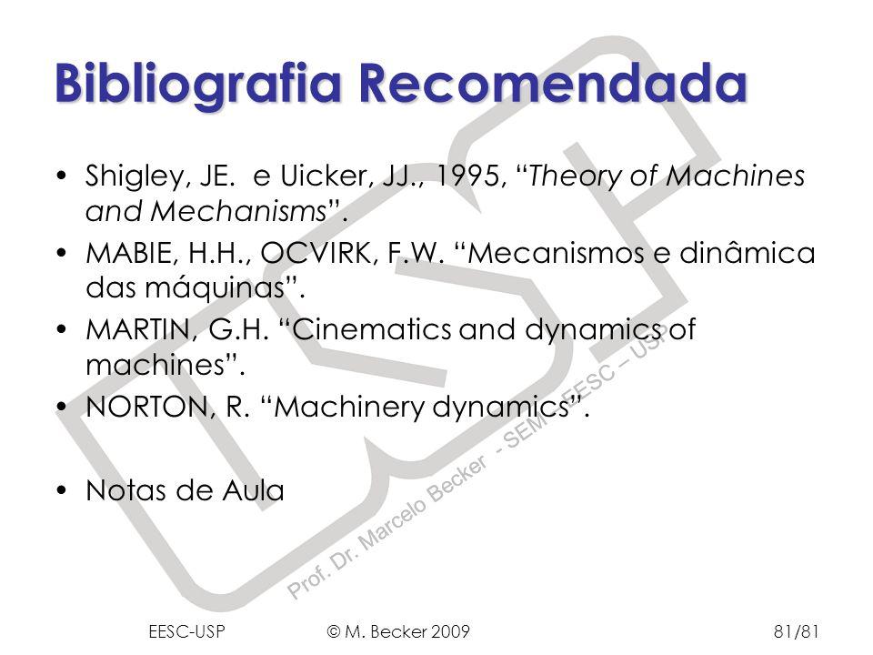 Prof. Dr. Marcelo Becker - SEM – EESC – USP Bibliografia Recomendada EESC-USP © M. Becker 200981/81 Shigley, JE. e Uicker, JJ., 1995, Theory of Machin