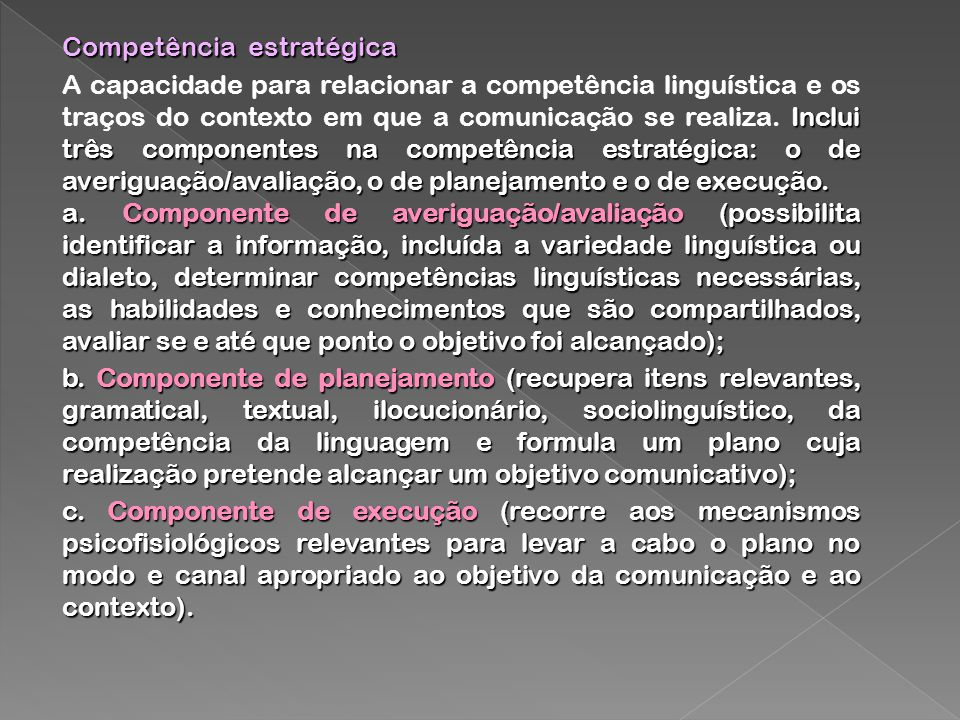 Competência estratégica Inclui três componentes na competência estratégica: o de averiguação/avaliação, o de planejamento e o de execução. A capacidad