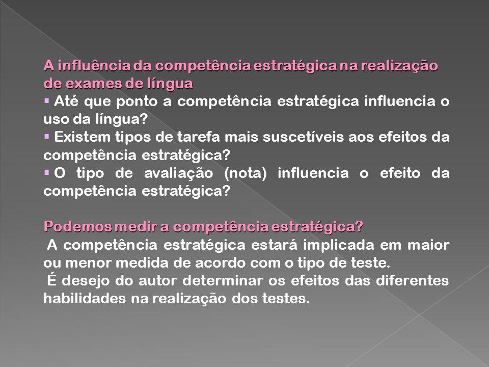 A influência da competência estratégica na realização de exames de língua Até que ponto a competência estratégica influencia o uso da língua? Existem