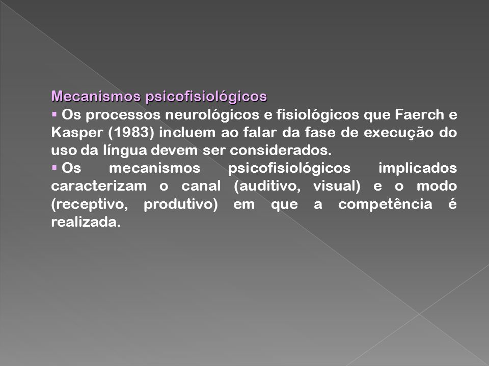 Mecanismos psicofisiológicos Os processos neurológicos e fisiológicos que Faerch e Kasper (1983) incluem ao falar da fase de execução do uso da língua