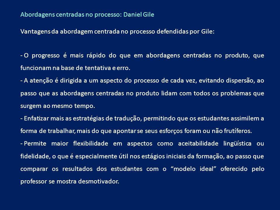 Abordagens centradas no processo: Daniel Gile Vantagens da abordagem centrada no processo defendidas por Gile: - O progresso é mais rápido do que em a