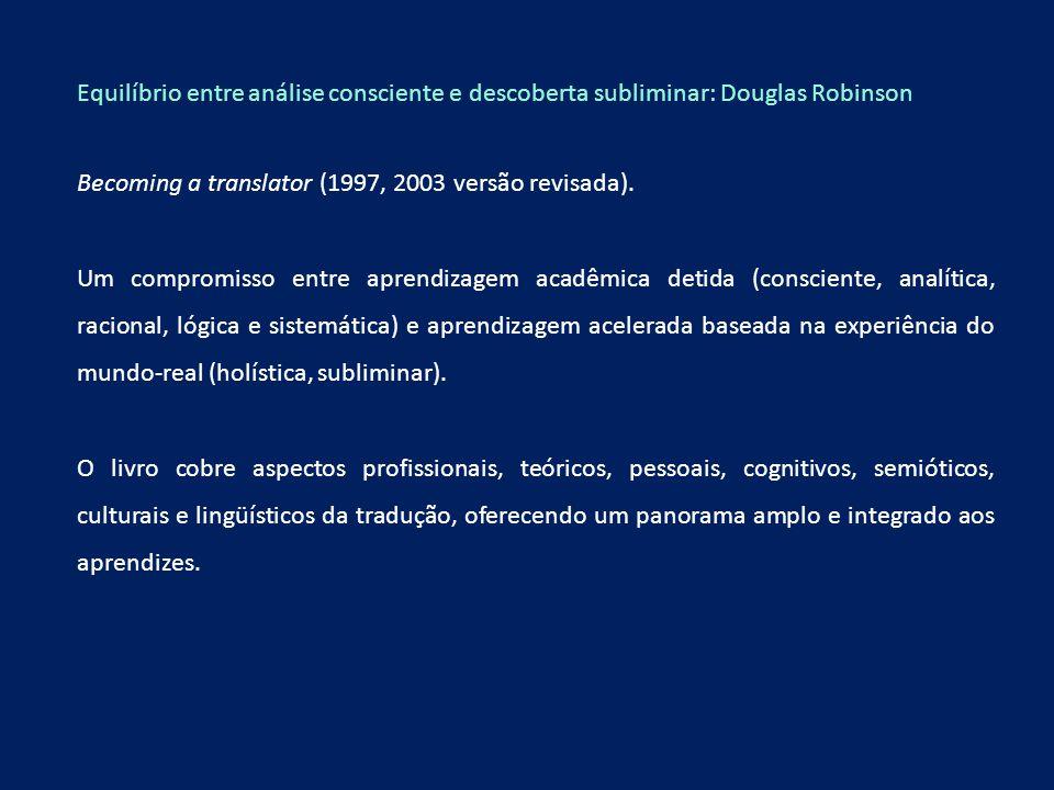 Equilíbrio entre análise consciente e descoberta subliminar: Douglas Robinson Becoming a translator (1997, 2003 versão revisada). Um compromisso entre