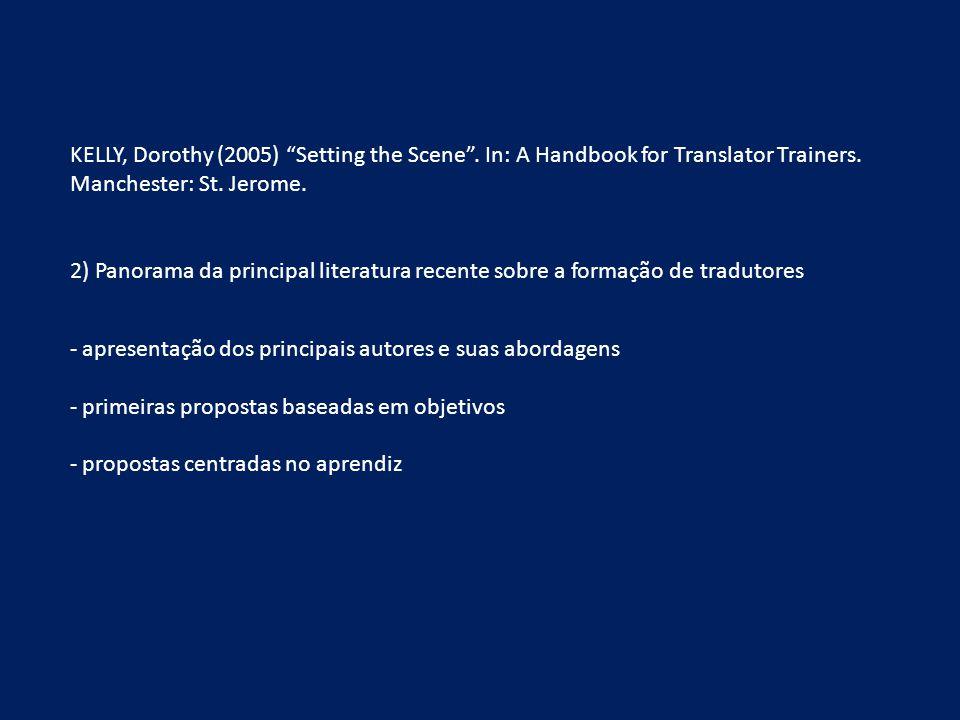 As primeiras propostas pedagógicas Durante muito tempo na história da formação de tradutores, os formadores pressupunham que os estudantes ou aprendizes aprendiam a traduzir traduzindo e ponto.
