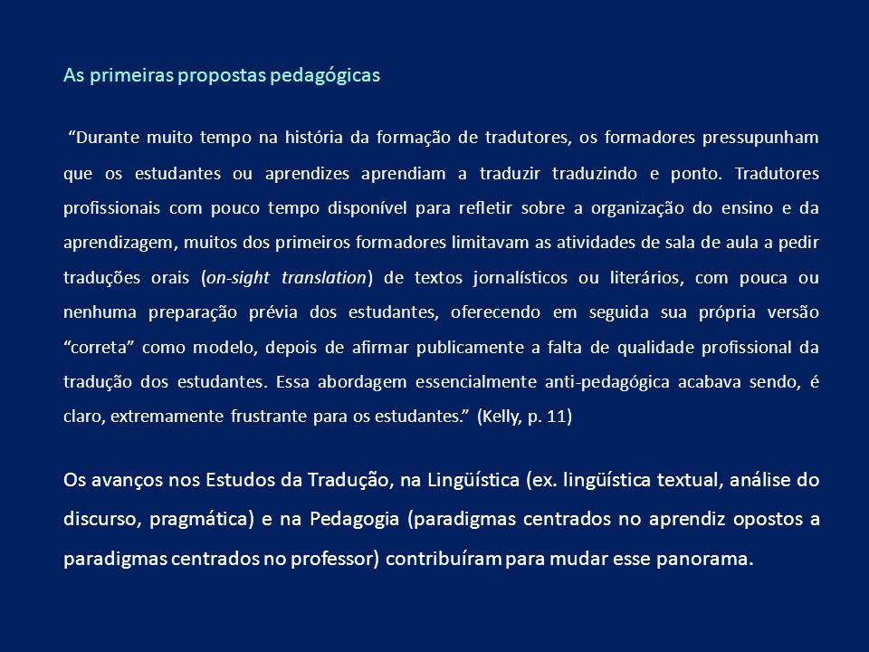 As primeiras propostas pedagógicas Durante muito tempo na história da formação de tradutores, os formadores pressupunham que os estudantes ou aprendiz