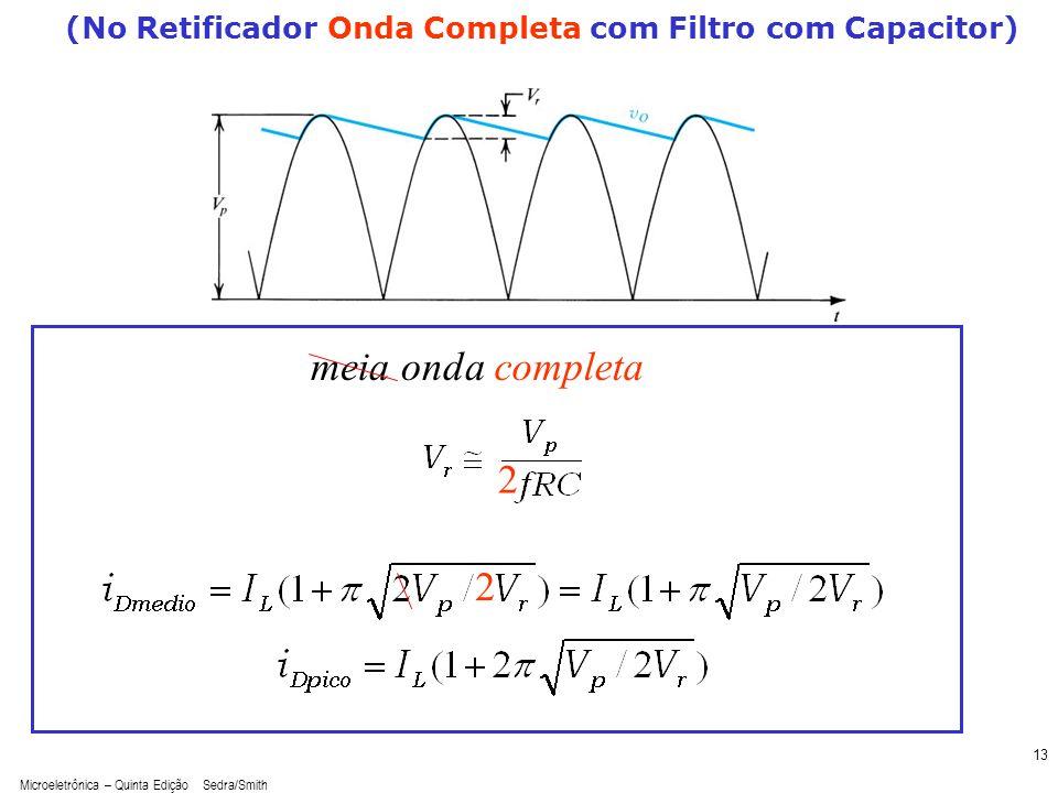 Microeletrônica – Quinta Edição Sedra/Smith 13 (No Retificador Onda Completa com Filtro com Capacitor) 2 2 meia ondacompleta