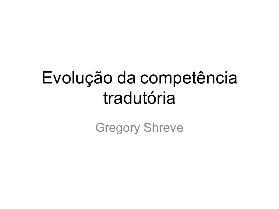 Evolução da competência tradutória Gregory Shreve