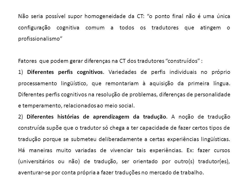 Não seria possível supor homogeneidade da CT: o ponto final não é uma única configuração cognitiva comum a todos os tradutores que atingem o profissio