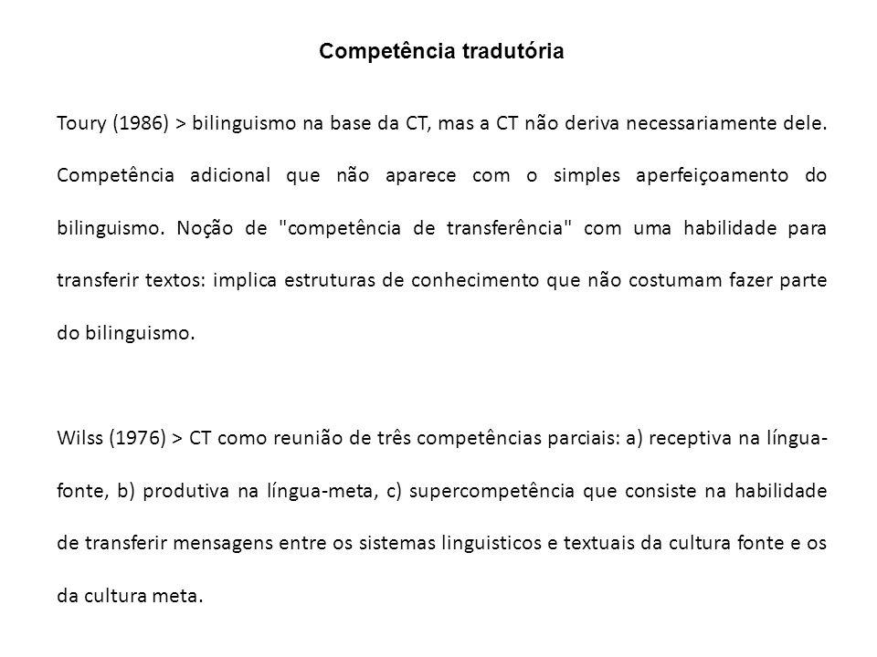 Competência tradutória Toury (1986) > bilinguismo na base da CT, mas a CT não deriva necessariamente dele. Competência adicional que não aparece com o