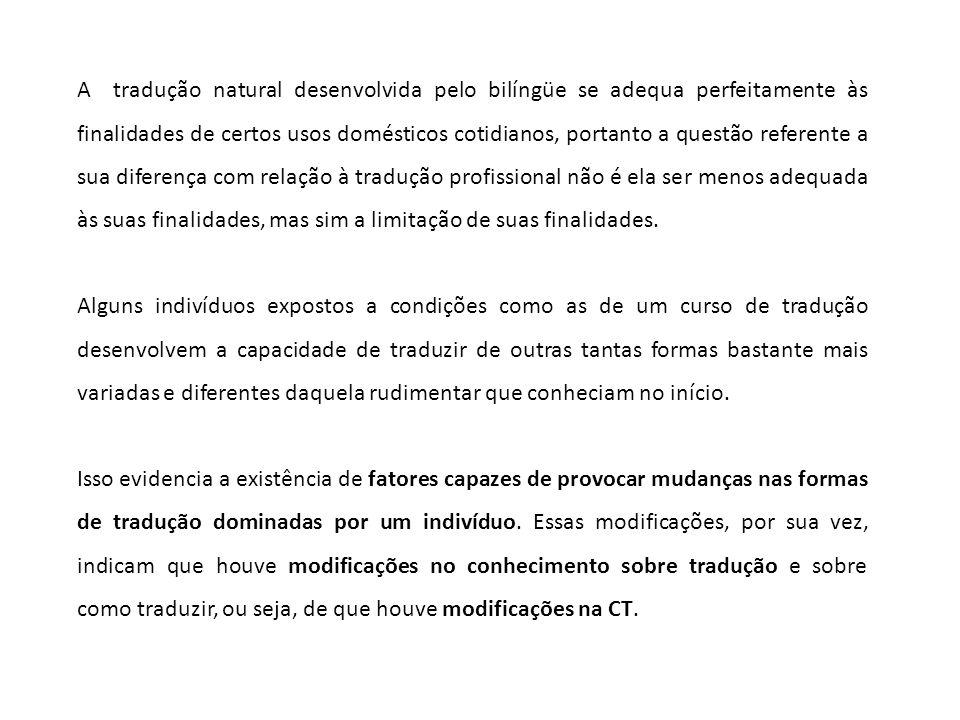 A tradução natural desenvolvida pelo bilíngüe se adequa perfeitamente às finalidades de certos usos domésticos cotidianos, portanto a questão referent