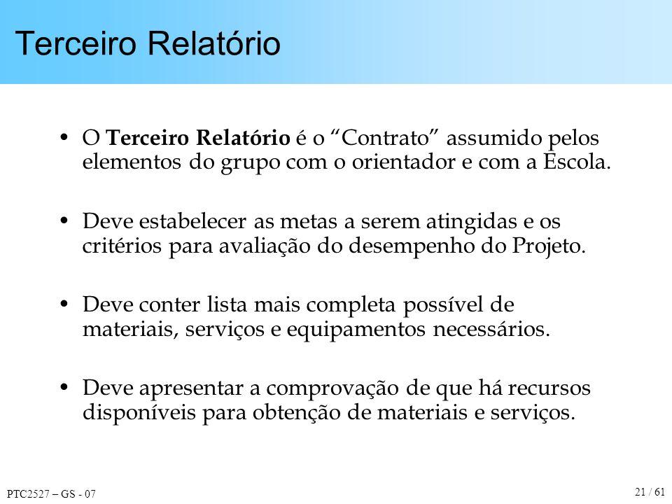 PTC2527 – GS - 07 21 / 61 Terceiro Relatório O Terceiro Relatório é o Contrato assumido pelos elementos do grupo com o orientador e com a Escola. Deve