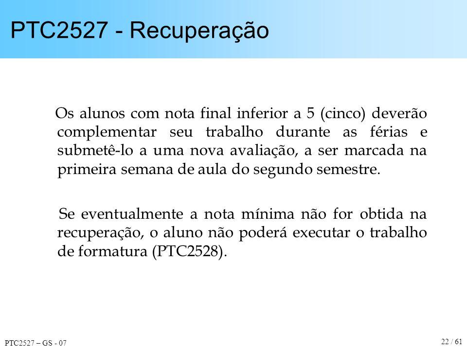 PTC2527 – GS - 07 22 / 61 PTC2527 - Recuperação Os alunos com nota final inferior a 5 (cinco) deverão complementar seu trabalho durante as férias e su