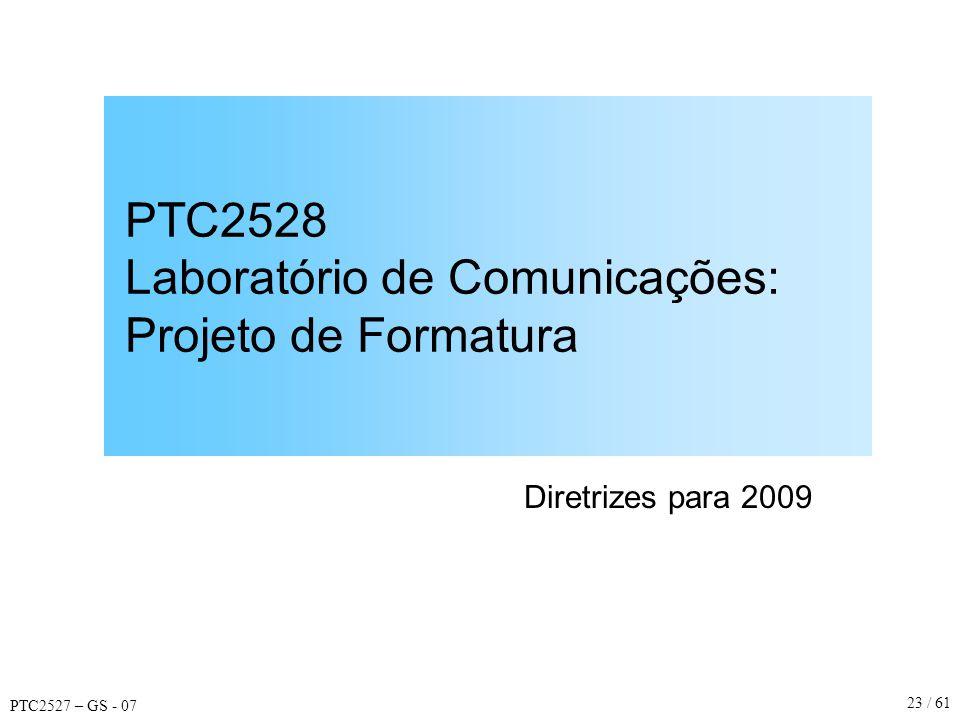 PTC2527 – GS - 07 23 / 61 PTC2528 Laboratório de Comunicações: Projeto de Formatura Diretrizes para 2009