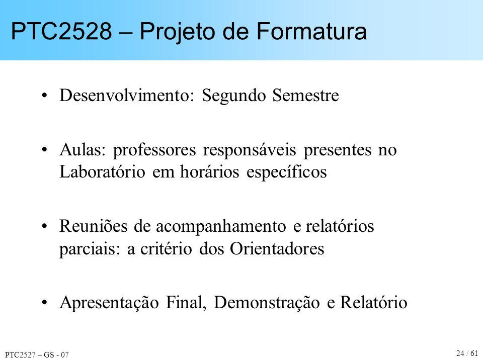 PTC2527 – GS - 07 24 / 61 PTC2528 – Projeto de Formatura Desenvolvimento: Segundo Semestre Aulas: professores responsáveis presentes no Laboratório em