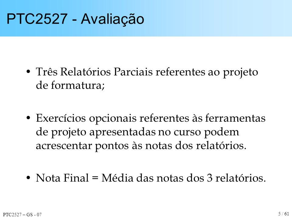 PTC2527 – GS - 07 5 / 61 PTC2527 - Avaliação Três Relatórios Parciais referentes ao projeto de formatura; Exercícios opcionais referentes às ferrament