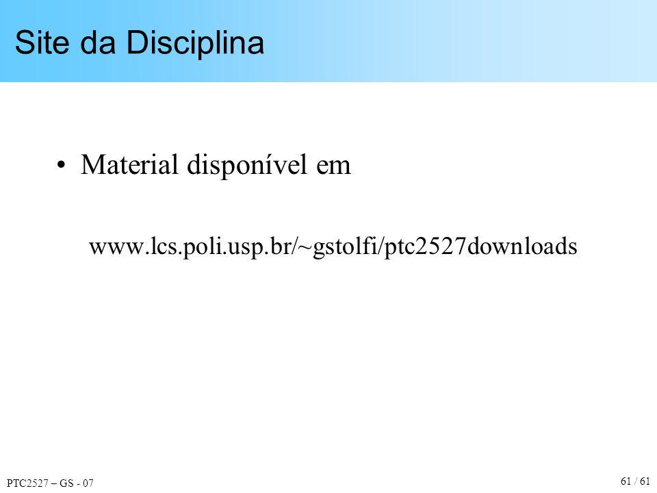 PTC2527 – GS - 07 61 / 61 Site da Disciplina Material disponível em www.lcs.poli.usp.br/~gstolfi/ptc2527downloads
