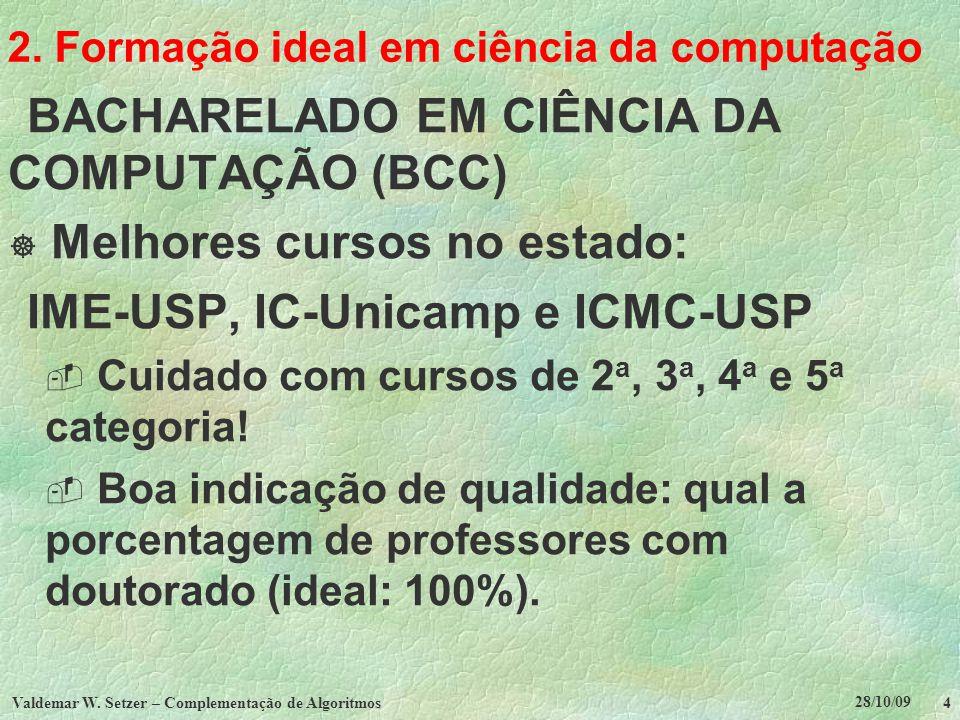28/10/09 Valdemar W. Setzer – Complementação de Algoritmos 4 2. Formação ideal em ciência da computação BACHARELADO EM CIÊNCIA DA COMPUTAÇÃO (BCC) Mel