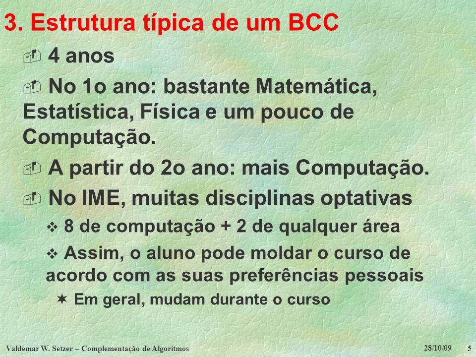 28/10/09 Valdemar W. Setzer – Complementação de Algoritmos 5 3. Estrutura típica de um BCC 4 anos No 1o ano: bastante Matemática, Estatística, Física
