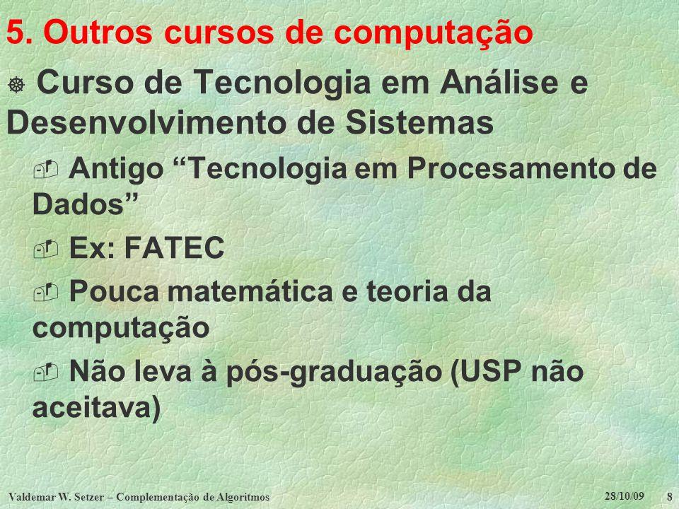 28/10/09 Valdemar W. Setzer – Complementação de Algoritmos 8 5. Outros cursos de computação Curso de Tecnologia em Análise e Desenvolvimento de Sistem