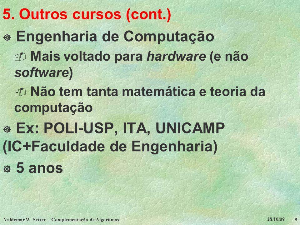 28/10/09 Valdemar W. Setzer – Complementação de Algoritmos 9 5. Outros cursos (cont.) Engenharia de Computação Mais voltado para hardware (e não softw