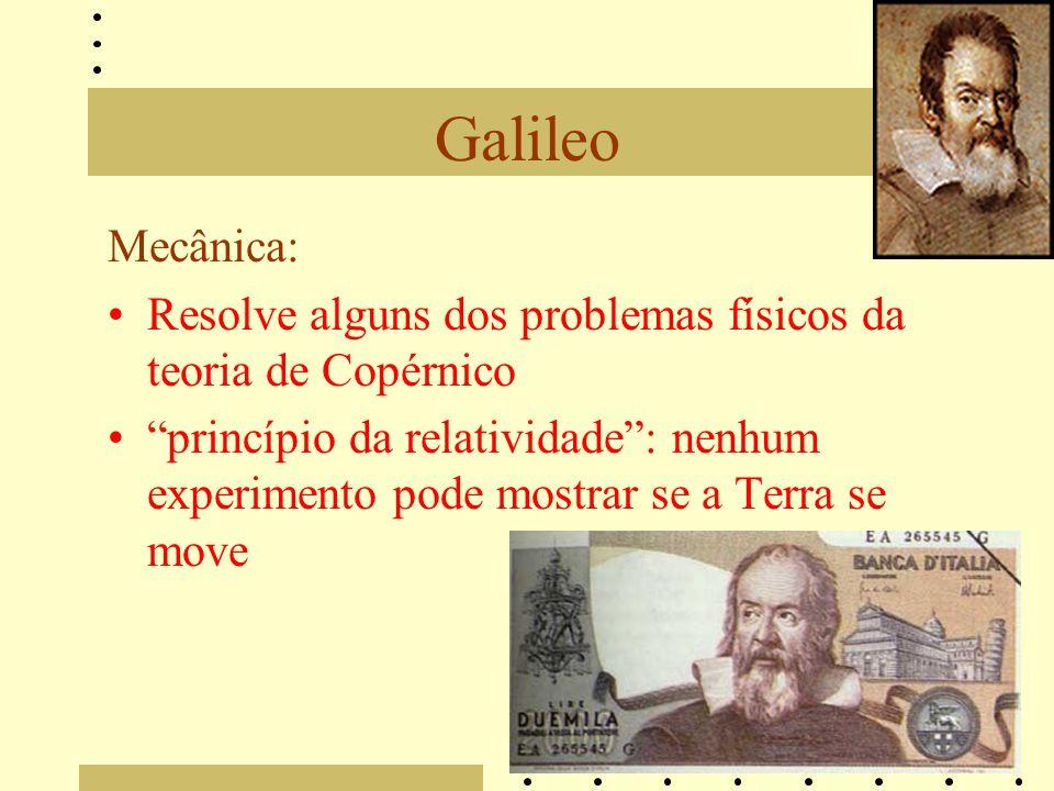 Galileo Mecânica: Resolve alguns dos problemas físicos da teoria de Copérnico princípio da relatividade: nenhum experimento pode mostrar se a Terra se