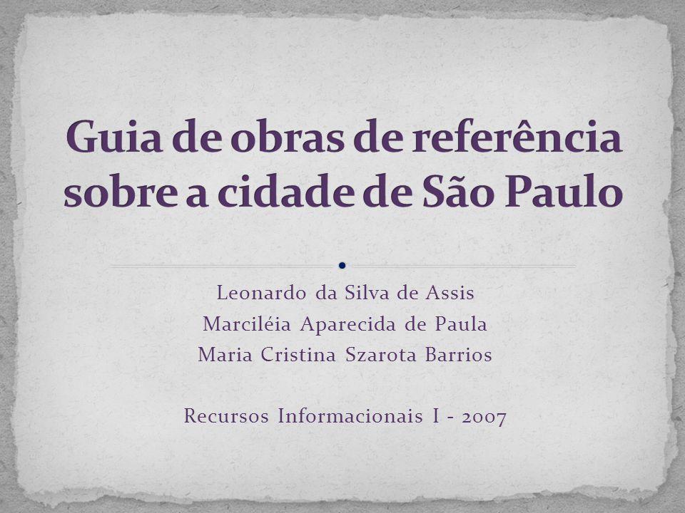 Leonardo da Silva de Assis Marciléia Aparecida de Paula Maria Cristina Szarota Barrios Recursos Informacionais I - 2007