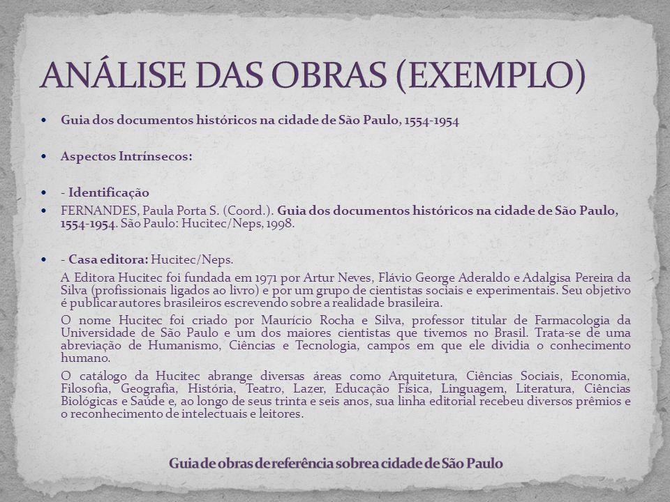Guia dos documentos históricos na cidade de São Paulo, 1554-1954 Aspectos Intrínsecos: - Identificação FERNANDES, Paula Porta S. (Coord.). Guia dos do