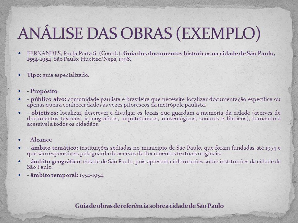 FERNANDES, Paula Porta S. (Coord.). Guia dos documentos históricos na cidade de São Paulo, 1554-1954. São Paulo: Hucitec/Neps, 1998. Tipo: guia especi
