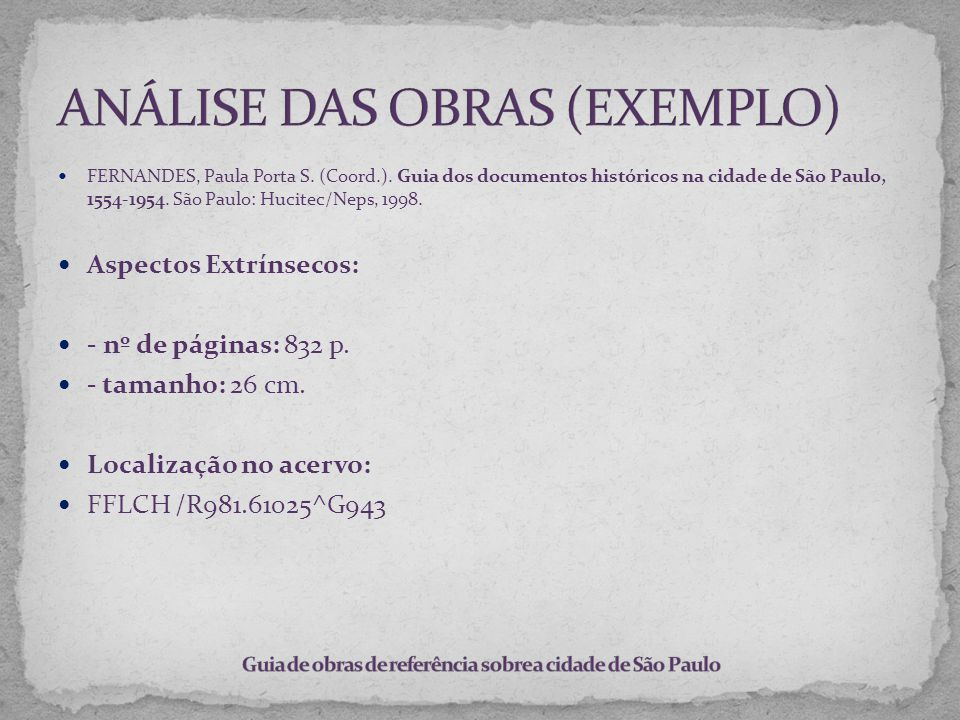 FERNANDES, Paula Porta S. (Coord.). Guia dos documentos históricos na cidade de São Paulo, 1554-1954. São Paulo: Hucitec/Neps, 1998. Aspectos Extrínse