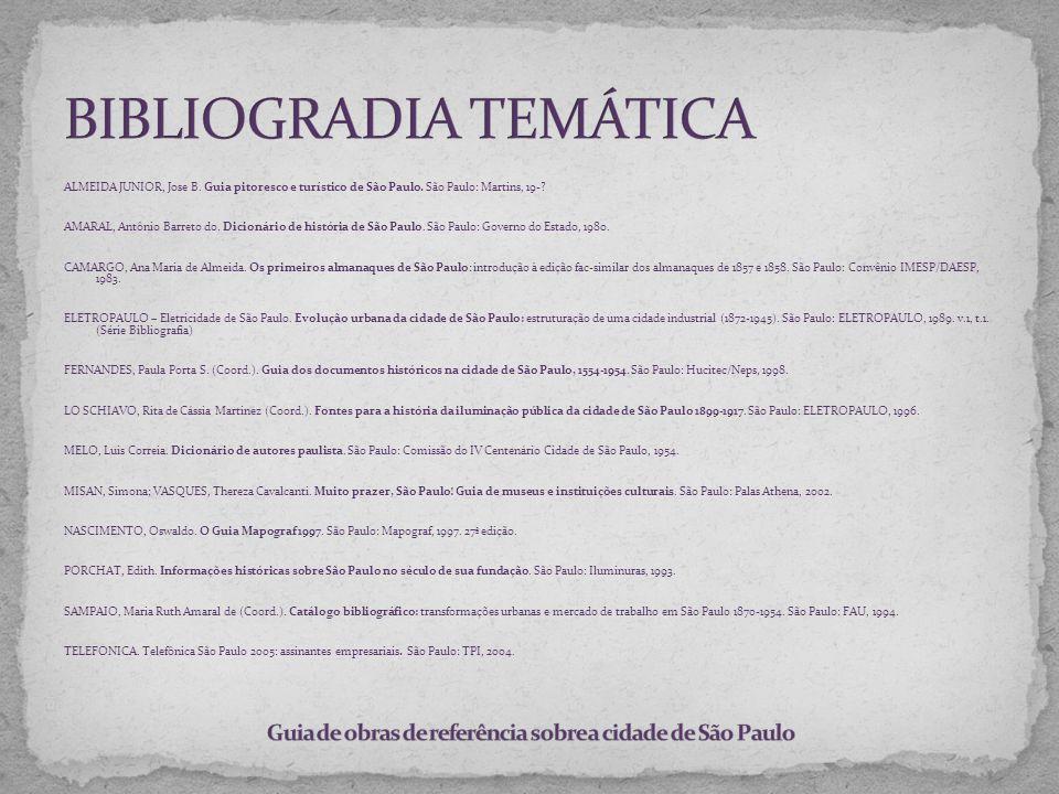 ALMEIDA JUNIOR, Jose B. Guia pitoresco e turístico de São Paulo. São Paulo: Martins, 19-? AMARAL, Antônio Barreto do. Dicionário de história de São Pa