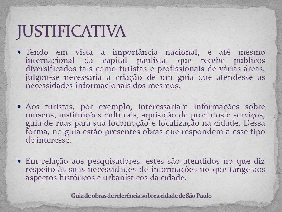 Tendo em vista a importância nacional, e até mesmo internacional da capital paulista, que recebe públicos diversificados tais como turistas e profissi