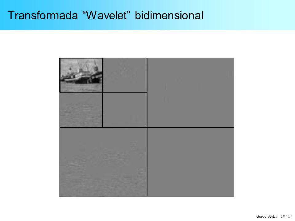 Guido Stolfi 10 / 17 Transformada Wavelet bidimensional